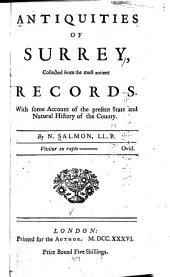 Antiquities of Surrey: Collected from the Most Antient Records