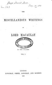 The Miscellaneous Writings of Lord Macaulay: Contributions to Knight's quarterly magazine. Contributions to the Edinburgh review