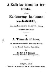 A Kaffa kạ-temne kạ-trotrokko, talom, ka-karrang ḳa-temne kạ-trotrokko: Or a Temneh Prịmer, for the use of the Church Missionary Schools in the Temneh Country, West-Africa