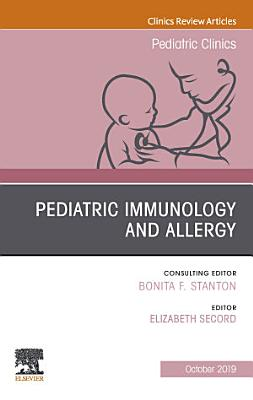 Pediatric Immunology and Allergy  An Issue of Pediatric Clinics of North America PDF