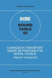 ECMT Round Tables Changes in Transport Users' Motivation for Modal Choice Freight Transport. Report of the Sixty-Ninth Round Table on Transport Economics Held in Paris on 6-7 December 1984: Freight Transport. Report of the Sixty-Ninth Round Table on Transport Economics Held in Paris on 6-7 December 1984