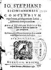 Io. Stephani sicinianensis Compendium regularum ad elegantiam latini sermonis comparandam ...