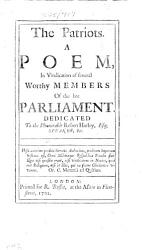 The Patriots A Poem In Vindication Of Several Worthy Members Of The Late Parliament Etc By W Pittis  Book PDF