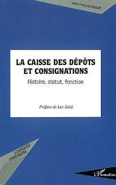 La Caisse des dépôts et consignations: Histoire, statut, fonction
