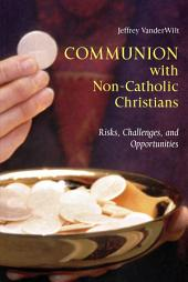 Communion with Non-Catholic Christians: Risks, Challenges, and Opportunities