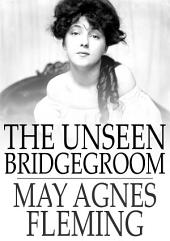 The Unseen Bridgegroom: Or, Wedded for a Week
