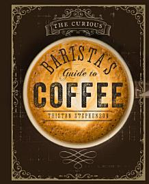 The Curious Barista S Guide To Coffee