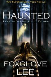 Haunted Lesbian Young Adult Fiction: Two Supernatural Teen Novels