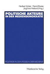 Politische Akteure in der Mediendemokratie: Politiker in den Fesseln der Medien?