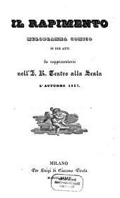 Il rapimento: melodramma comico in due atti : da rappresentarsi nell'I. R. Teatro alla Scala l'autunno 1837