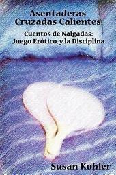 Asentaderas Cruzados Calientes: Cuentos de Nalgadas: Juego Erótico, Y la Disciplina (Hot Crossed Buns) (Spanish Edition)
