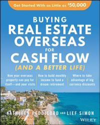 Buying Real Estate Overseas For Cash Flow And A Better Life  Book PDF