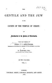 The Gentile and the Jew in the Courts of the Temple of Christ: An Introduction to the History of Christianity, Volume 1