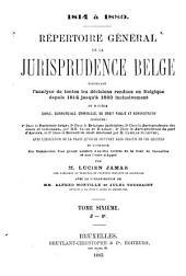 Répertoire général de la jurisprudence belge: contenant l'analyse de toutes lés décisions rendues en Belgique depuis 1814 jusqu'à 1880 inclusivement en matière civile, commerciale, criminelle, de droit public et administratif, Volume6