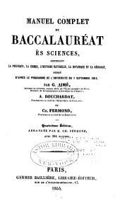Manuel complet du baccalauréat ès sciences: contenant la physique, la chimie, l'histoire naturelle, la botanique et la géologie ...