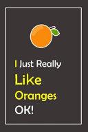 I Just Really Like Oranges  OK