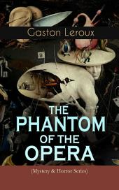THE PHANTOM OF THE OPERA (Mystery & Horror Series): Gothic Classic Based on True Events at the Paris Opera