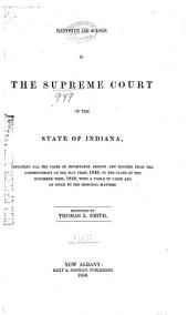 Reports of Cases in the Supreme Court of the State of Indiana: Including All the Cases of Importance Argued and Decided from the Commencement of the May Term, 1848 to the Close of the November Term, 1849, with a Table of Cases and an Index to the Principal Matters