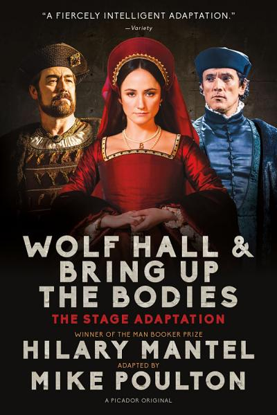 Wolf Hall   Bring Up the Bodies  The Stage Adaptation