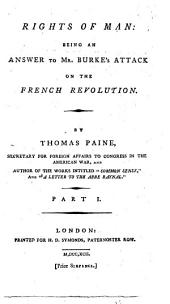 Rights of Man: Being an Answer to Mr. Burke's Attack on the French Reuolution. By Thomas Paine ... Part 1. [-second!
