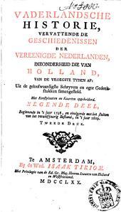 Vaderlandsche historie: vervattende de geschiedenissen der nu Vereenigde Nederlanden, in zonderheid die van Holland, van de vroegste tyden af: Uit de geloofwaardigste schryvers en egte gedenkstukken samengesteld, Volume 9