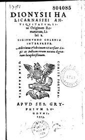 Dionysii Halicarnassei Antiquitatum, sive Originum romanarum libri X, sigismundo Gelenio interprete. Adiecimus undecimum, ex versione Lapi...