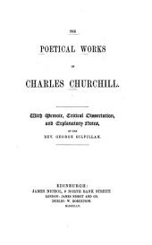 The poetical works of Charles Churcill: With memoir, critical dissertation, and explanatory notes
