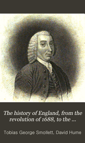 The History of England, from the Revolution of 1688, to the Death of George the Second: Designed as a Continuation of Hume