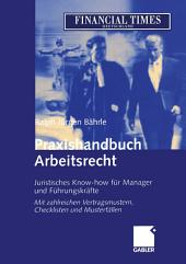 Praxishandbuch Arbeitsrecht: Juristisches Know-how für Manager und Führungskräfte