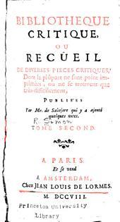 Bibliotheque critique, ou, Recueil de diverses pieces critiques dont la plupart ne sont point imprimées, ou ne se trouvent que très-difficilement: Volume2