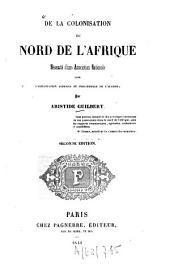 De la colonisation du Nord de l'Afrique: Nécessité d'une Assoc. Nationale pour l'exploitation agricole et industrielle de l'Algérie