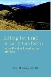 Killing for Land in Early California: Indian Blood at Round Valley : Founding the Nome Cult Indian Farm