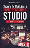 Secrets to Building a Home Recording Studio  The Complete Guide PDF