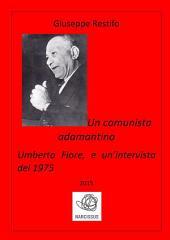Un comunista adamantino: Umberto Fiore, e un'intervista del 1975
