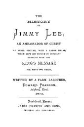 The History of Jimmy Lee: An Ambassador of Christ : of Small Stature, with a Large Heart, which Kept His Tongue in Constant Exercise with the King's Message for Fifty-two Years