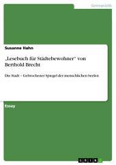"""""""Lesebuch für Städtebewohner"""" von Berthold Brecht: Die Stadt – Gebrochener Spiegel der menschlichen Seelen"""
