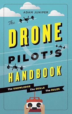 The Drone Pilot s Handbook