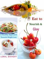 Eat to Nourish & Glow: A Healthy Approach Towards Weight Loss