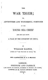 The War Tiger: Or, Adventures and Wonderful Fortunes of the Young Sea Chief and His Lad Chow : a Tale of the Conquest of China