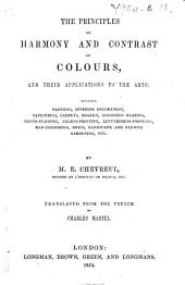 The Principles of Harmony and Contrast of Colours, and Their Applications to the Arts ... Translated from the French by C. Martel