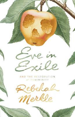 Eve in Exile  The Restoration of Femininity