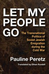Let My People Go: The Transnational Politics of Soviet Jewish Emigration during the Cold War