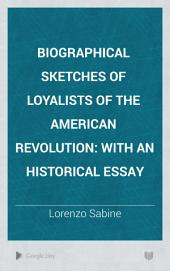 Biographical Sketches of Loyalists of the American Revolution: With an Historical Essay, Volume 1
