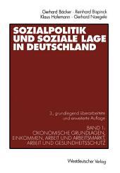 Sozialpolitik und soziale Lage in Deutschland: Band 1: Ökonomische Grundlagen, Einkommen, Arbeit und Arbeitsmarkt, Arbeit und Gesundheitsschutz, Ausgabe 3