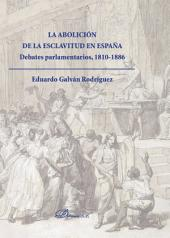 La abolición de la esclavitud en España. Debates Parlamentarios 1810-1886