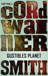 Gustibles Planet -: Erzählung