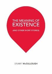 The Meaning Of Existence And Other Short Stories  Book PDF