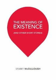 The Meaning Of Existence  And Other Short Stories