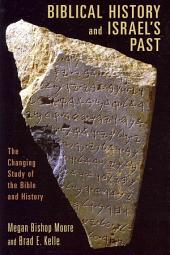 Biblical History and Israel S Past: The Changing Study of the Bible and History