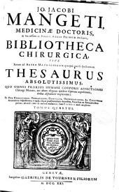 Jo. Jacobi Mangeti ... Bibliotheca chirurgica, sive Rerum ad artem machaonicam, quoquo modo spectantium thesaurus absolutissimus ...: tomus quartus